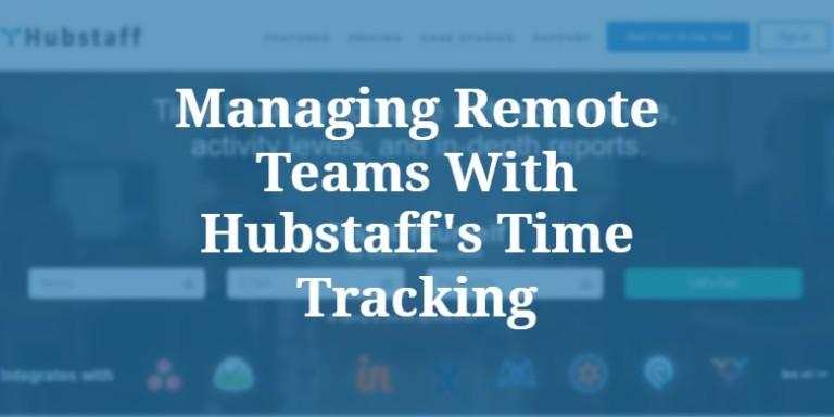 Managing remote teams with HubStaff
