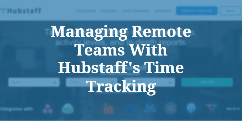 Managing remote teams with HubStaff